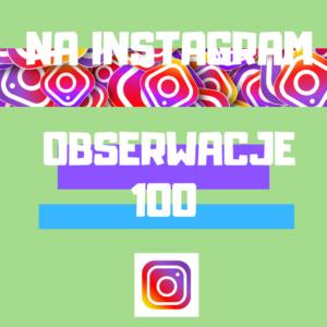 obserwacje konta na Instagramie kup 100 sztuk