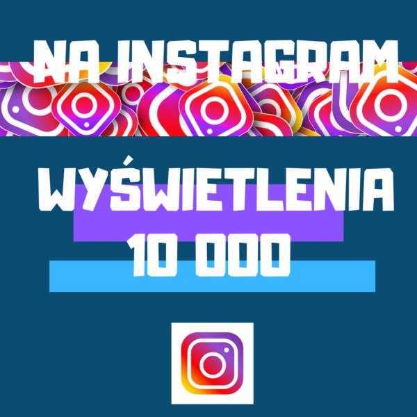 wyswietlenia na Instagram kup 10000 sztuk